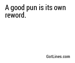 A good pun is its own reword.