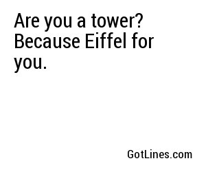 Are you a tower? Because Eiffel for you.