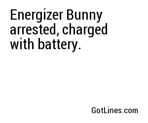 Energizer Bunny arrested, charged with battery.