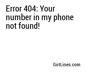 Error 404: Your number in my phone not found!