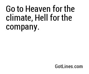 Go to Heaven for the climate, Hell for the company.