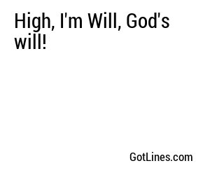 High, I'm Will, God's will!