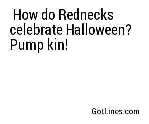 How Do Rednecks Celebrate Halloween Pump Kin