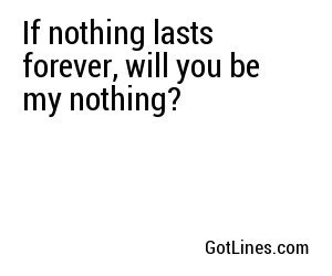 If Nothing Lasts Forever Will You Be My Nothing