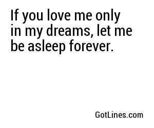 If You Love Me Only In My Dreams Let Me Be Asleep