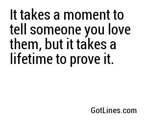 It takes a moment to tell someone you love them,