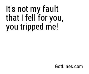 Its Not My Fault That I Fell For You You Tripped