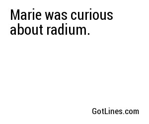 Marie was curious about radium.