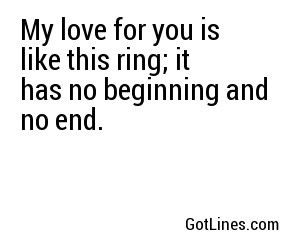 My love for you is like this ring; it has no beginning and no end.