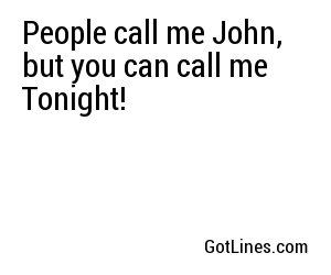 People call me John, but you can call me Tonight!