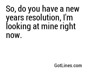So, do you have a new years resolution, I'm looking at mine right now.