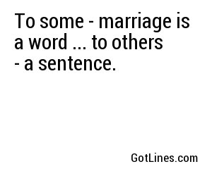 To some - marriage is a word ... to others - a sentence.