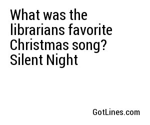 What was the librarians favorite Christmas song? Silent Night