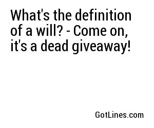 What's the definition of a will? - Come on, it's a dead giveaway!