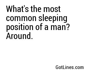 What's the most common sleeping position of a man? Around.