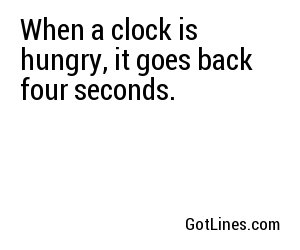 When a clock is hungry, it goes back four seconds.