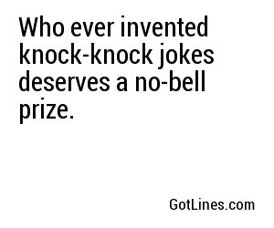 who ever invented knock knock jokes deserves a no bell prize