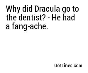Why did Dracula go to the dentist? - He had a fang-ache.