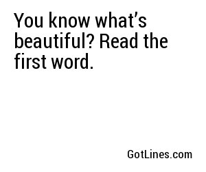 You know what's beautiful? Read the first word.