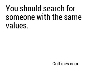 You should search for someone with the same values.